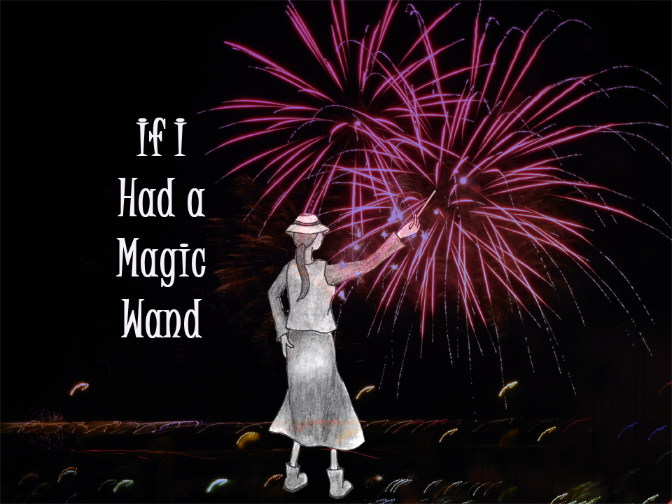 If I had a magic wand